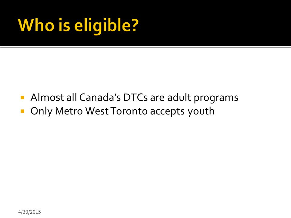 Who is eligible Almost all Canada's DTCs are adult programs