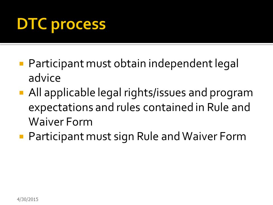 DTC process Participant must obtain independent legal advice