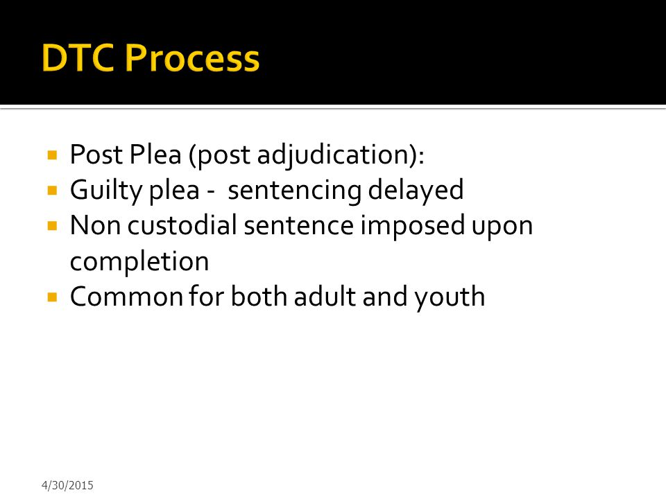 DTC Process Post Plea (post adjudication):