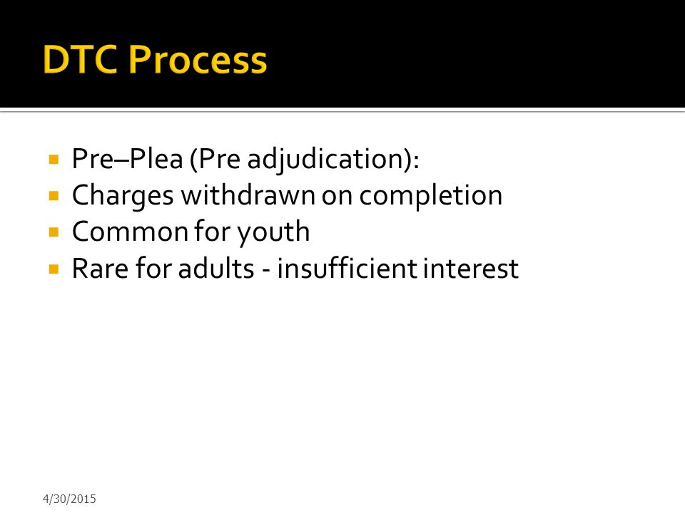 DTC Process Pre–Plea (Pre adjudication):