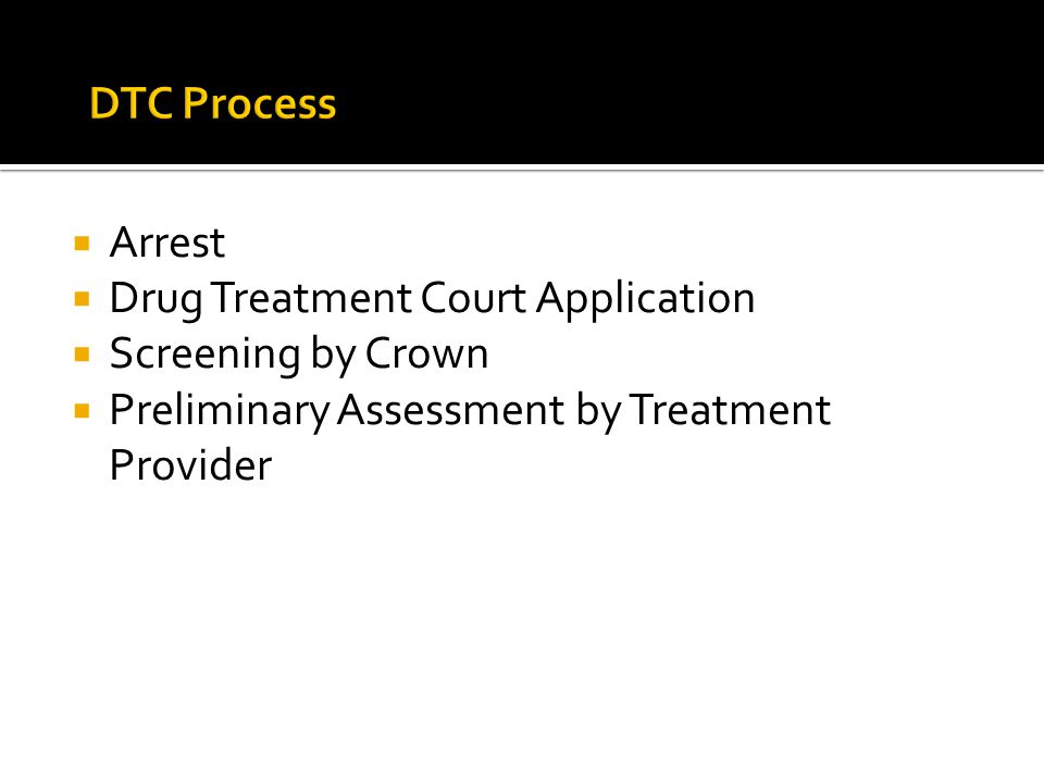DTC Process Arrest. Drug Treatment Court Application.