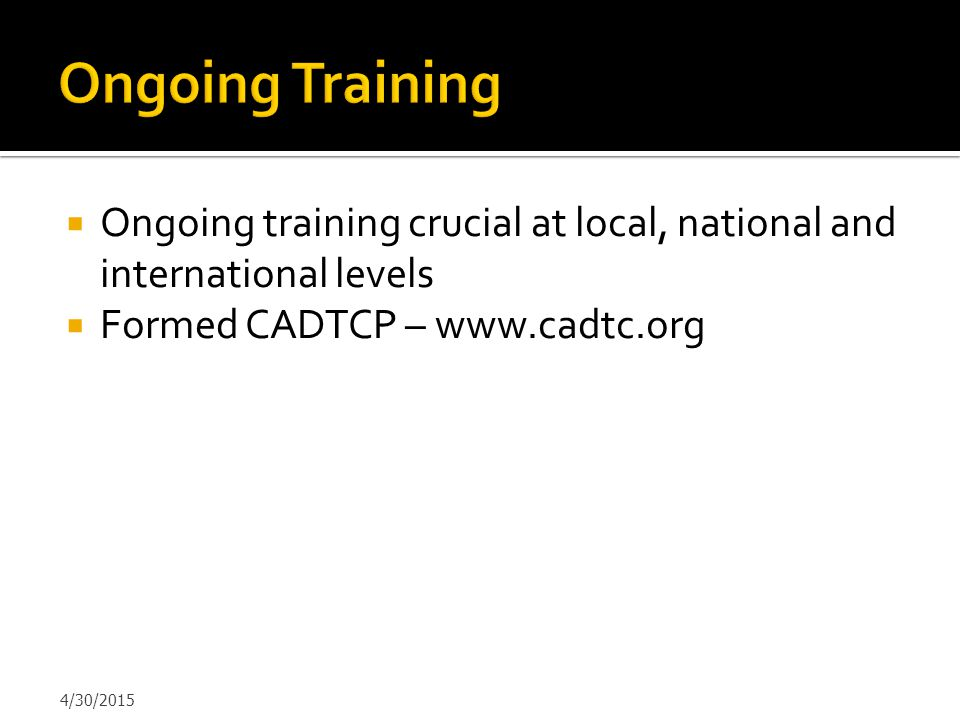 Ongoing Training Ongoing training crucial at local, national and international levels. Formed CADTCP – www.cadtc.org.