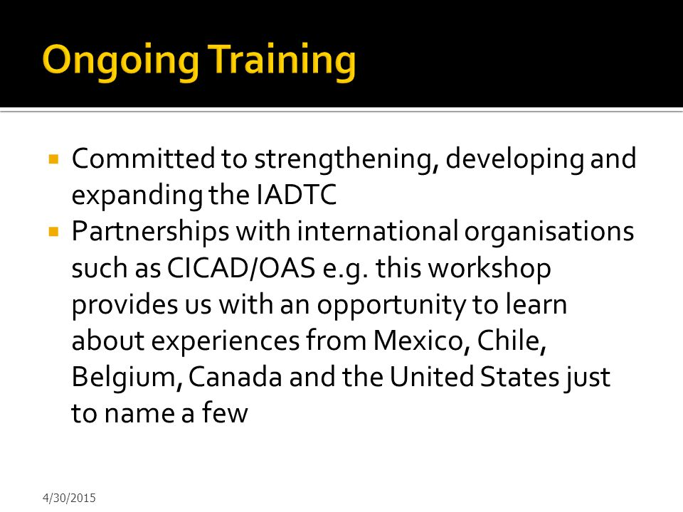 Ongoing Training Committed to strengthening, developing and expanding the IADTC.
