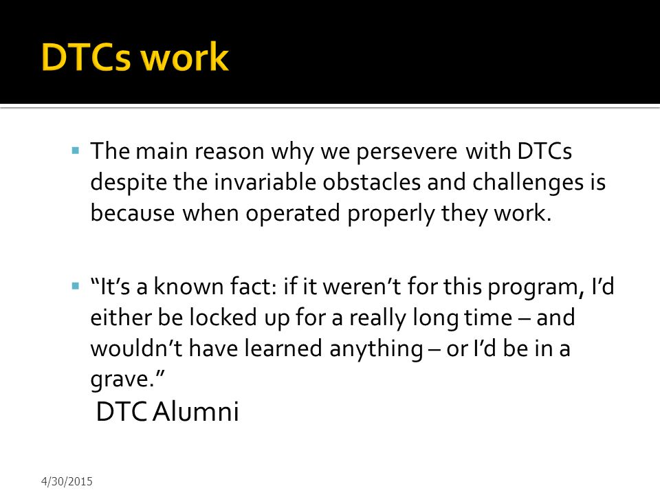 DTCs work The main reason why we persevere with DTCs despite the invariable obstacles and challenges is because when operated properly they work.