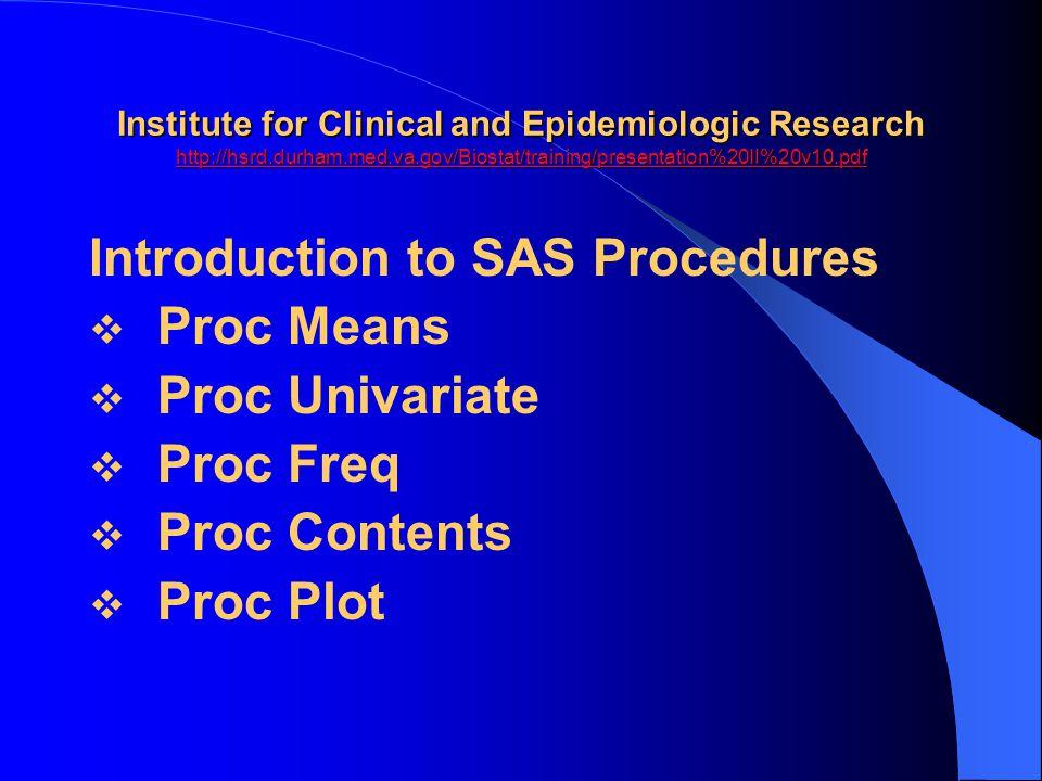 Introduction to SAS Procedures Proc Means Proc Univariate Proc Freq