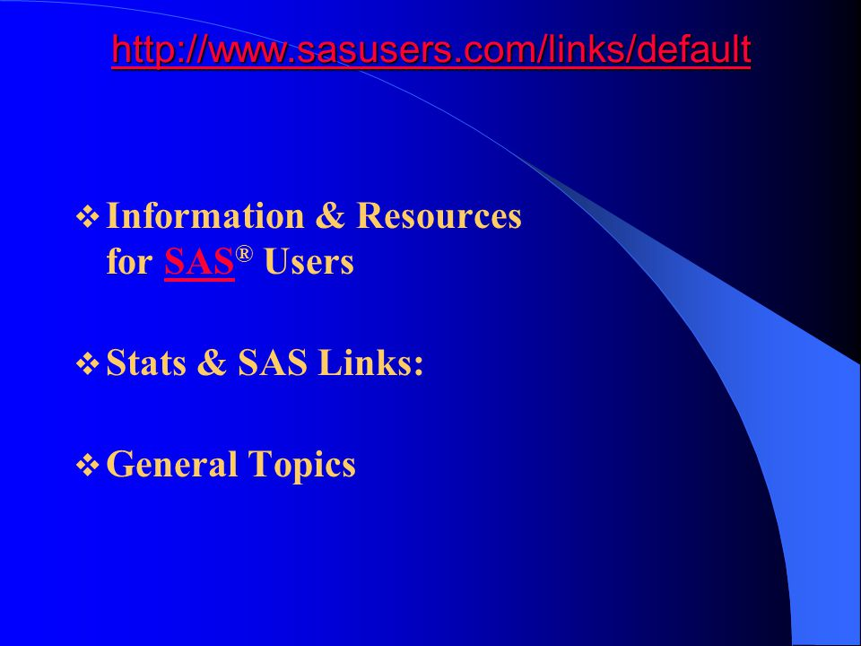 http://www.sasusers.com/links/default Information & Resources for SAS® Users.