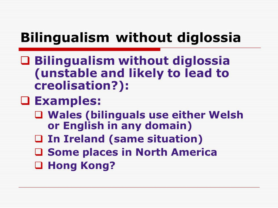 Bilingualism without diglossia