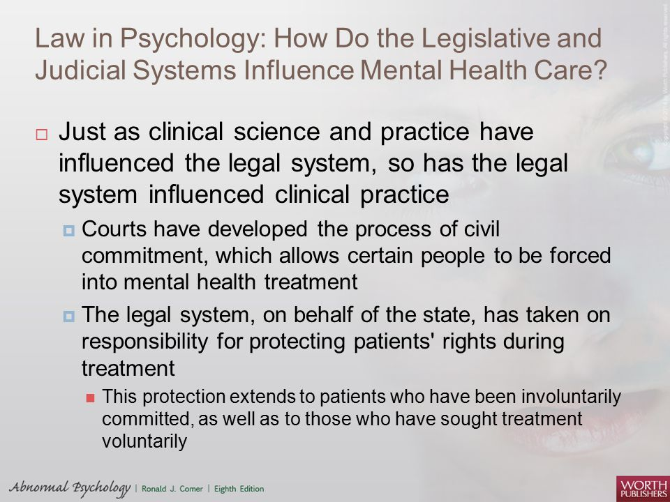 Law in Psychology: How Do the Legislative and Judicial Systems Influence Mental Health Care