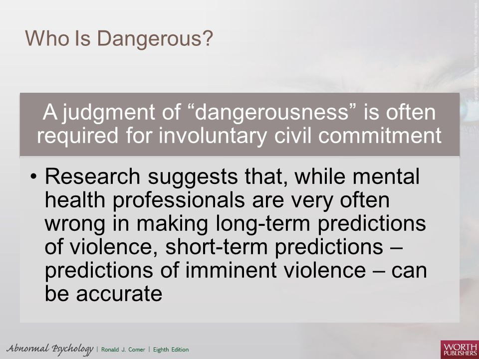 Who Is Dangerous A judgment of dangerousness is often required for involuntary civil commitment.