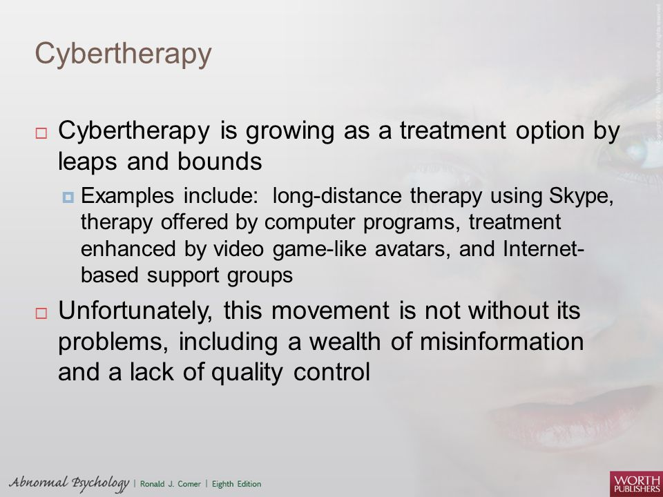 Cybertherapy Cybertherapy is growing as a treatment option by leaps and bounds.