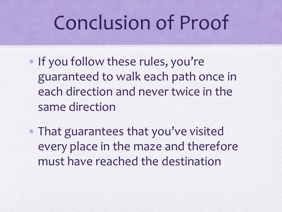Conclusion of Proof If you follow these rules, you're guaranteed to walk each path once in each direction and never twice in the same direction.