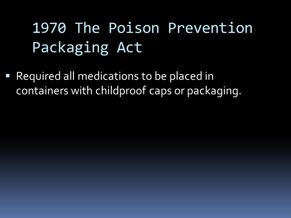 1970 The Poison Prevention Packaging Act