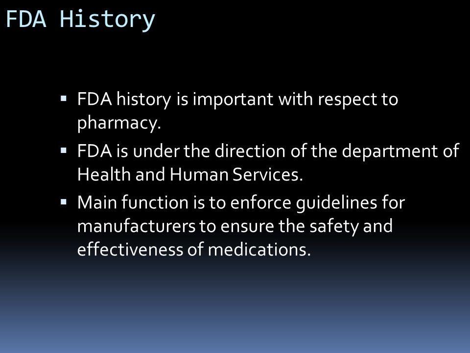 FDA History FDA history is important with respect to pharmacy.