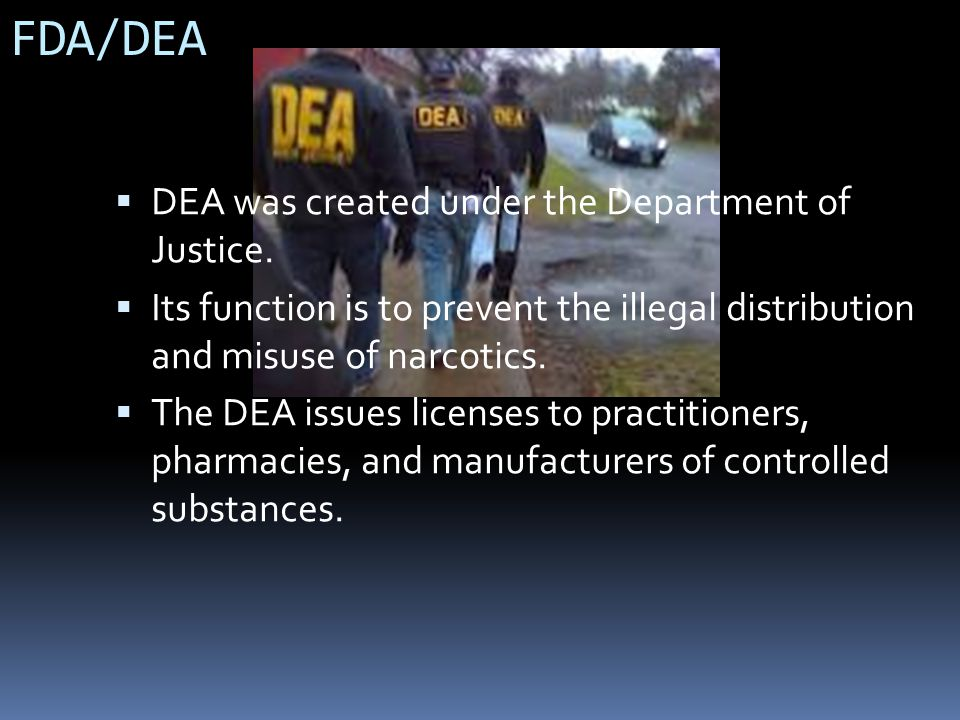 FDA/DEA DEA was created under the Department of Justice.