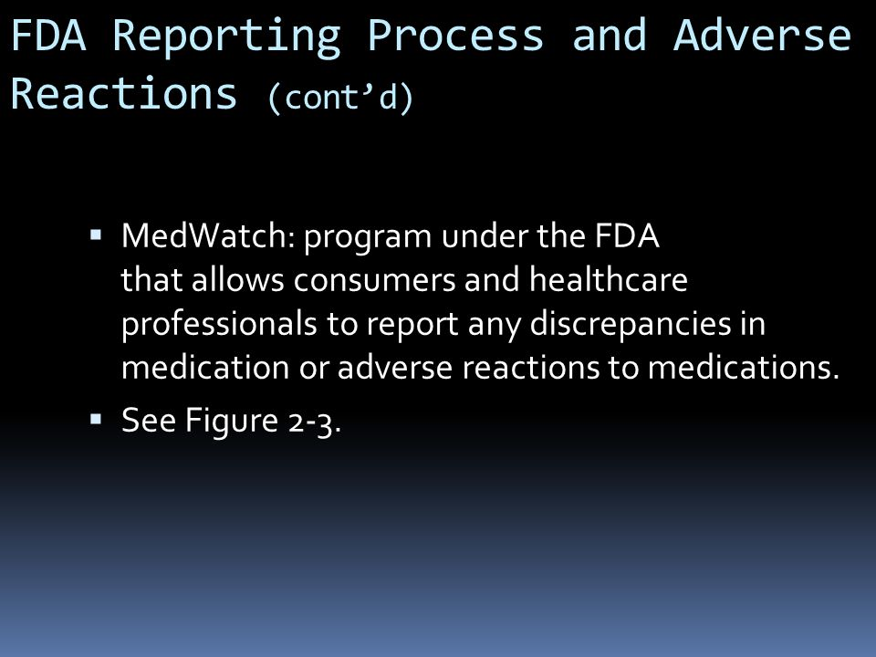 FDA Reporting Process and Adverse Reactions (cont'd)