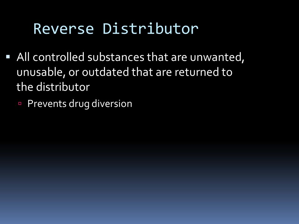 Reverse Distributor All controlled substances that are unwanted, unusable, or outdated that are returned to the distributor.