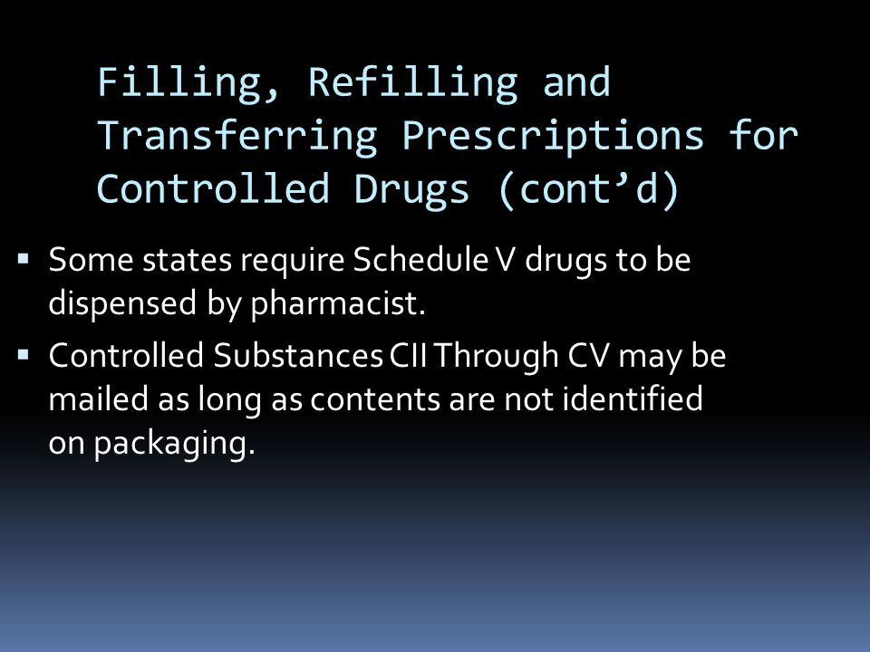 Filling, Refilling and Transferring Prescriptions for Controlled Drugs (cont'd)