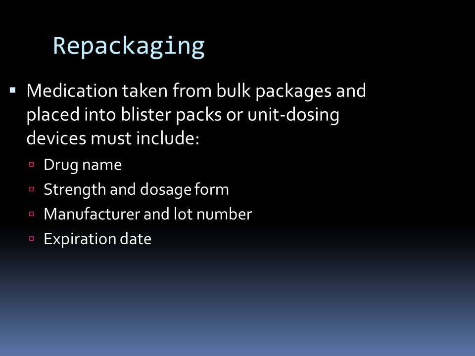 Repackaging Medication taken from bulk packages and placed into blister packs or unit-dosing devices must include: