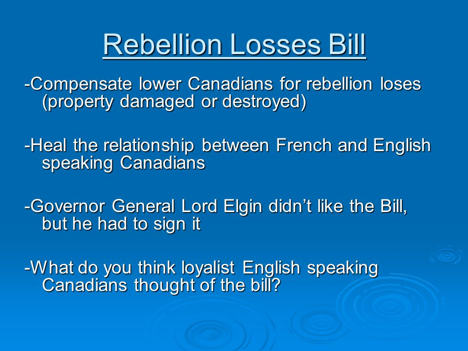 Rebellion Losses Bill -Compensate lower Canadians for rebellion loses (property damaged or destroyed)