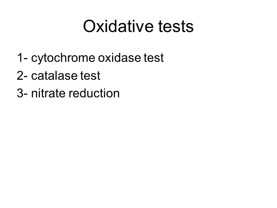 Oxidative tests 1- cytochrome oxidase test 2- catalase test