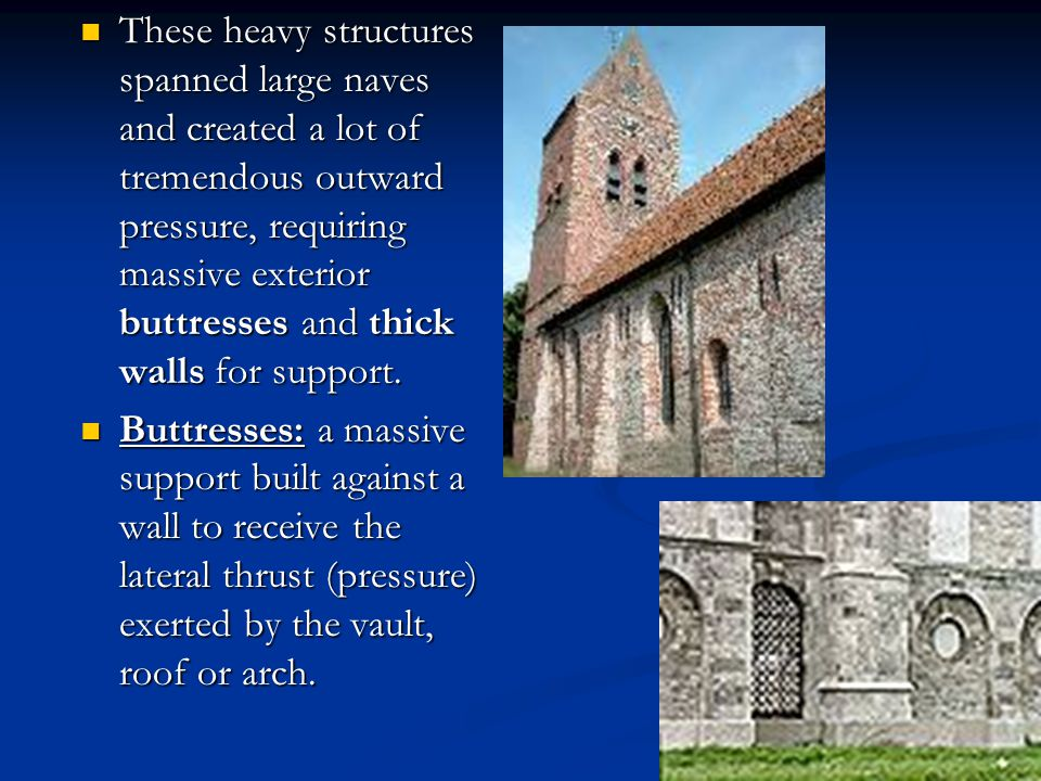 These heavy structures spanned large naves and created a lot of tremendous outward pressure, requiring massive exterior buttresses and thick walls for support.