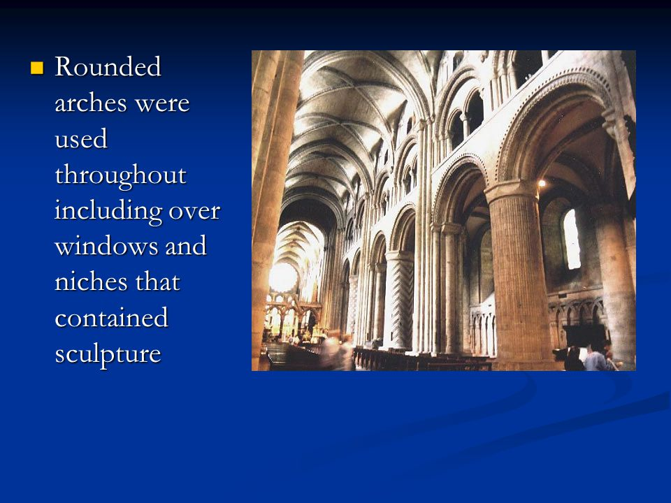Rounded arches were used throughout including over windows and niches that contained sculpture