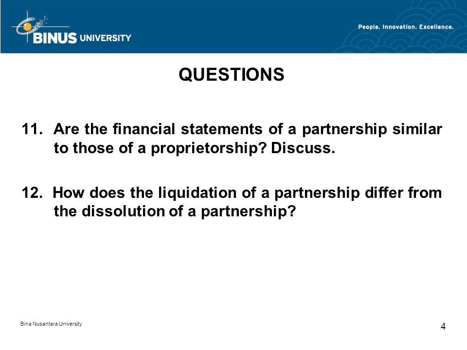 QUESTIONS 11. Are the financial statements of a partnership similar to those of a proprietorship Discuss.