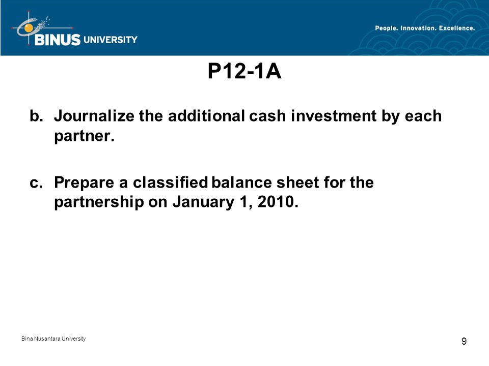 P12-1A Journalize the additional cash investment by each partner.