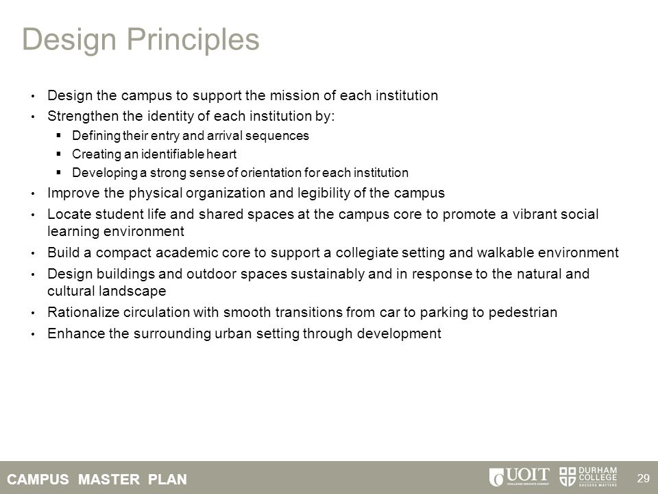 Design Principles Design the campus to support the mission of each institution. Strengthen the identity of each institution by: