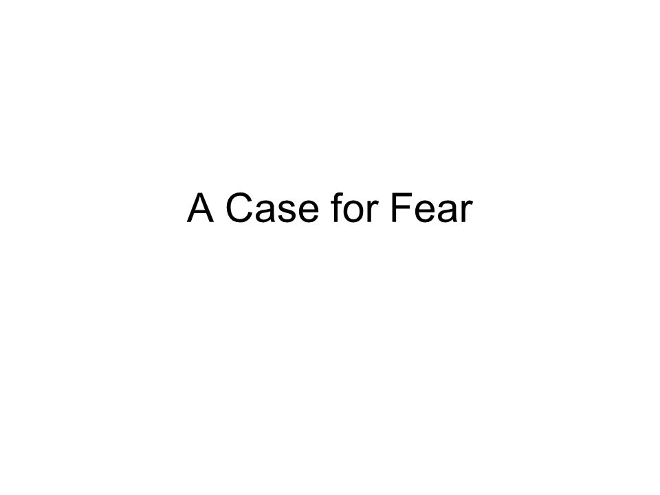 A Case for Fear