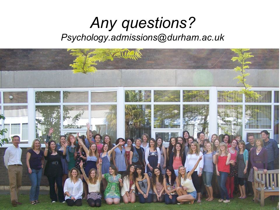 Any questions Psychology.admissions@durham.ac.uk