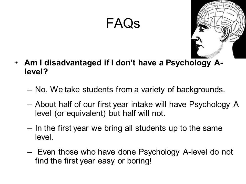 FAQs Am I disadvantaged if I don't have a Psychology A-level