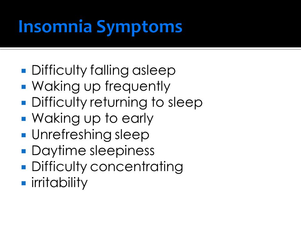 Insomnia Symptoms Difficulty falling asleep Waking up frequently