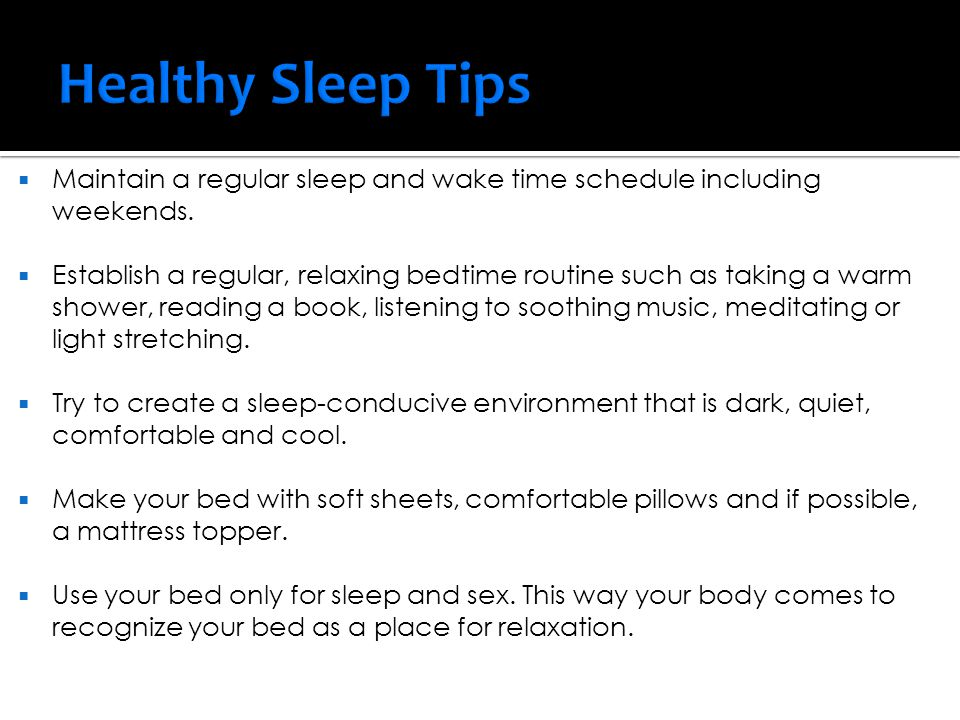 Healthy Sleep Tips Maintain a regular sleep and wake time schedule including weekends.