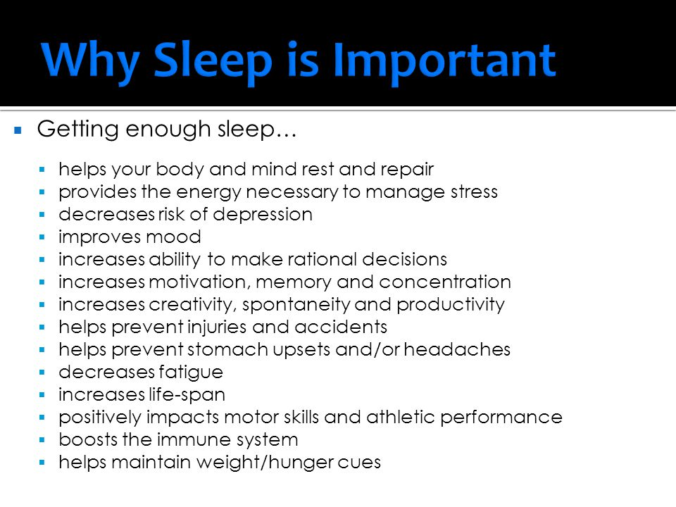 Why Sleep is Important Getting enough sleep…