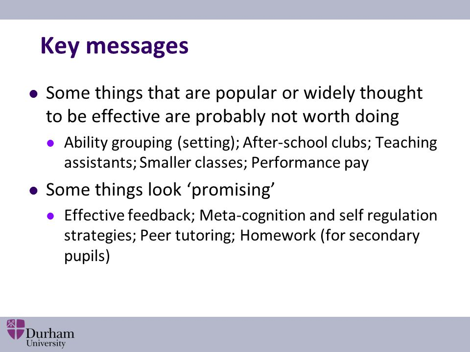 Key messages Some things that are popular or widely thought to be effective are probably not worth doing.