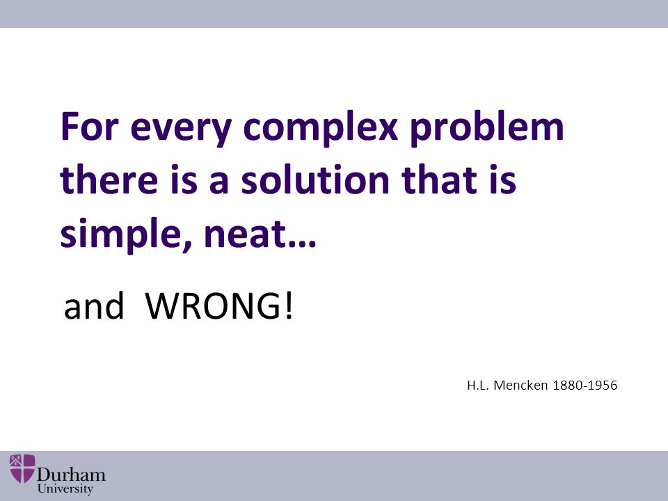 For every complex problem there is a solution that is simple, neat…