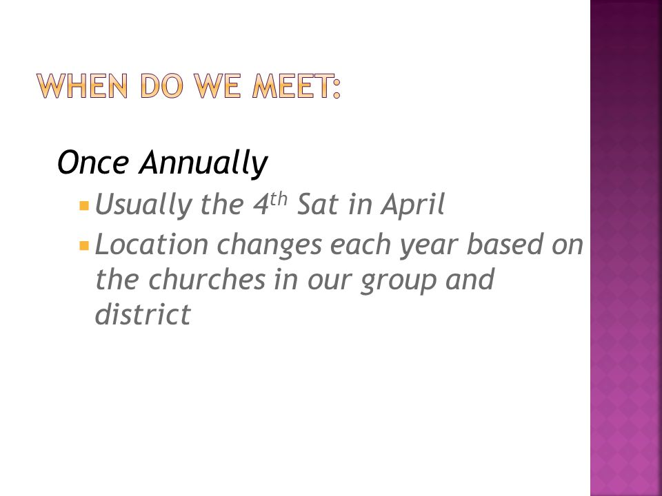 When do we meet: Once Annually Usually the 4th Sat in April