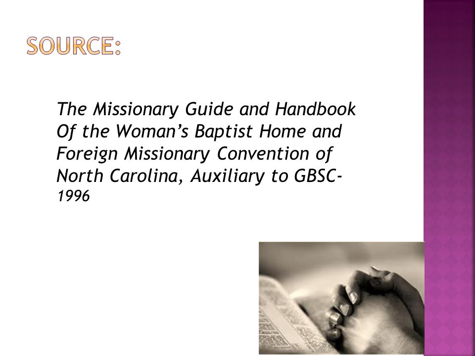 Source: The Missionary Guide and Handbook Of the Woman's Baptist Home and Foreign Missionary Convention of North Carolina, Auxiliary to GBSC- 1996.