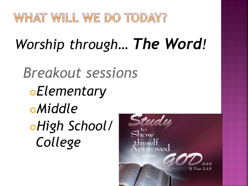 Breakout sessions Worship through… The Word! Elementary Middle