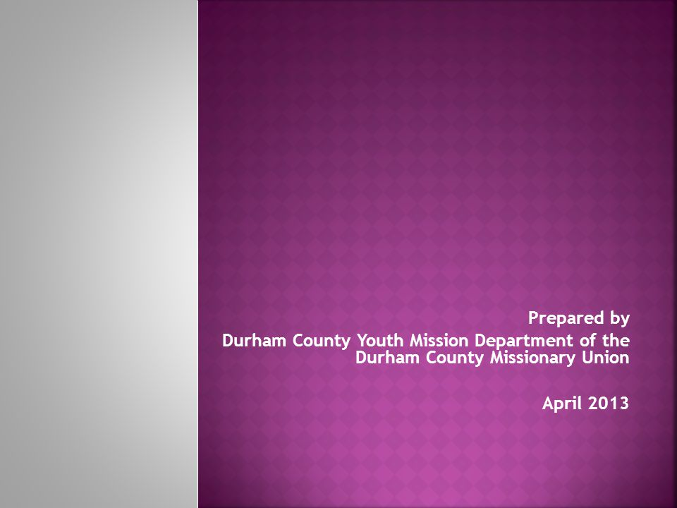 Prepared by Durham County Youth Mission Department of the Durham County Missionary Union.