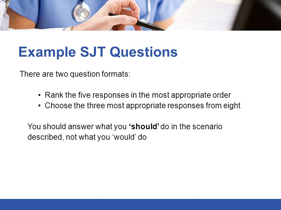 Example SJT Questions There are two question formats: