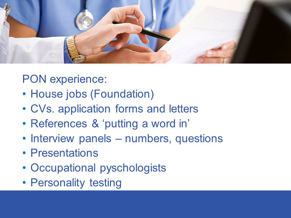 PON experience: House jobs (Foundation) CVs. application forms and letters. References & 'putting a word in'