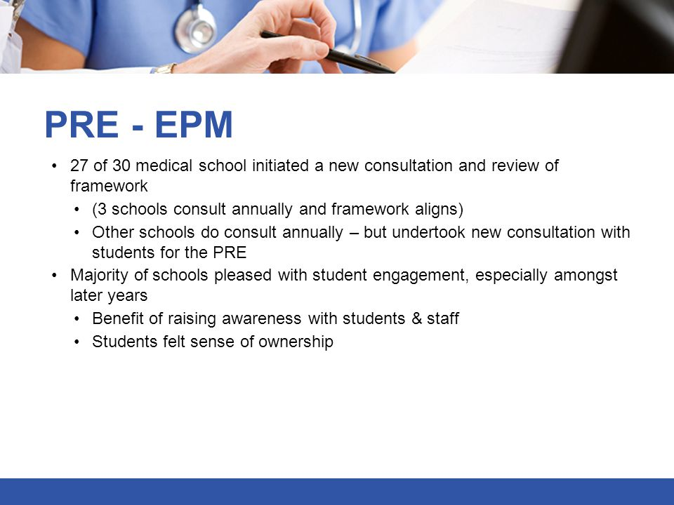 PRE - EPM 27 of 30 medical school initiated a new consultation and review of framework. (3 schools consult annually and framework aligns)