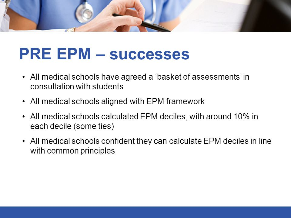 PRE EPM – successes All medical schools have agreed a 'basket of assessments' in consultation with students.