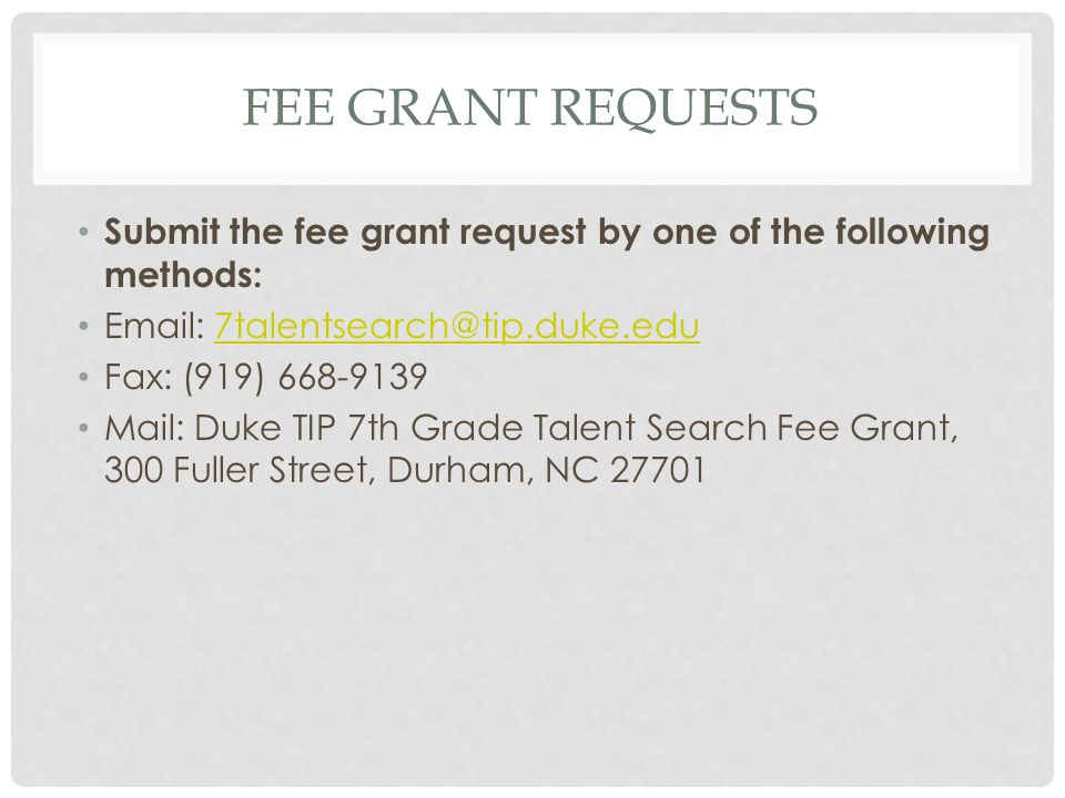 Fee Grant Requests Submit the fee grant request by one of the following methods: Email: 7talentsearch@tip.duke.edu.