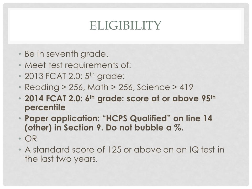 Eligibility Be in seventh grade. Meet test requirements of: