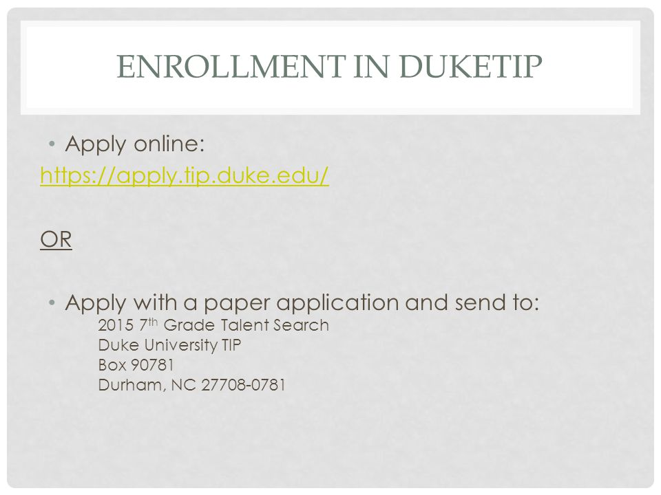 Enrollment in DukeTip Apply online: https://apply.tip.duke.edu/ OR