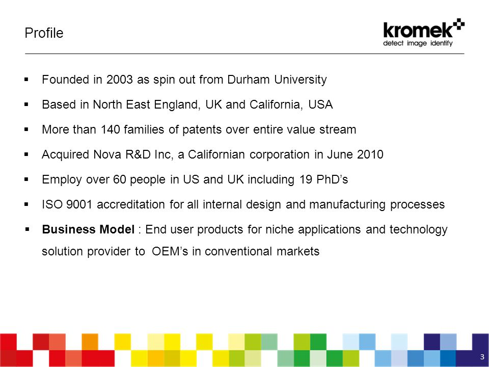 Profile Founded in 2003 as spin out from Durham University