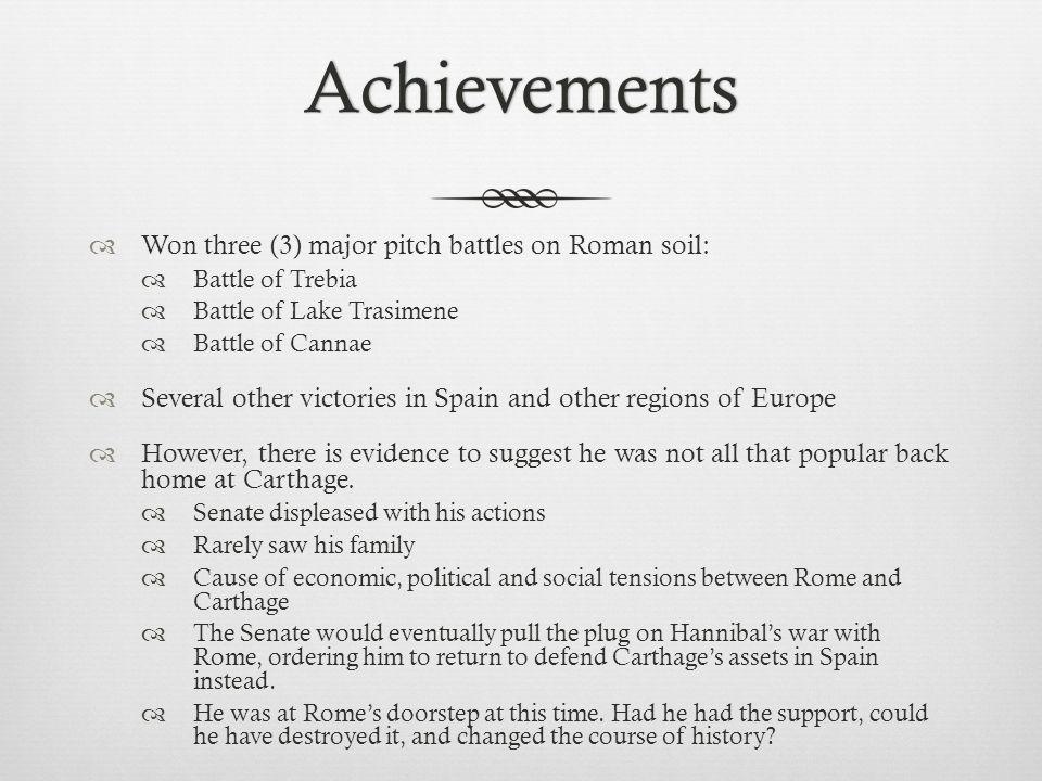 Achievements Won three (3) major pitch battles on Roman soil: